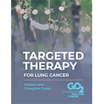 Click here for more information about Targeted Therapy for Lung Cancer  -